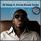 I Know U Got Soul, Vol. 8 - 25 Deep & Vocal House Tunes von Various Artists
