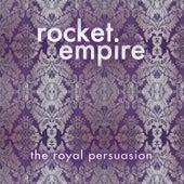 The Royal Persuasion de Rocket Empire