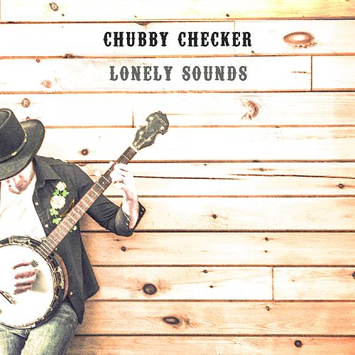 Lonely Sounds von Chubby Checker