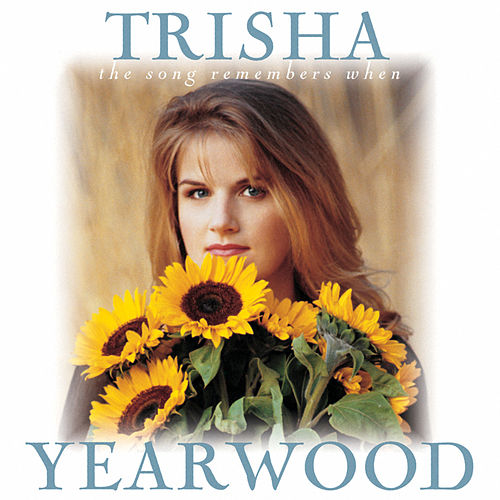 The Song Remembers When by Trisha Yearwood