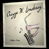I Miss You by Crayge W. Lindesay