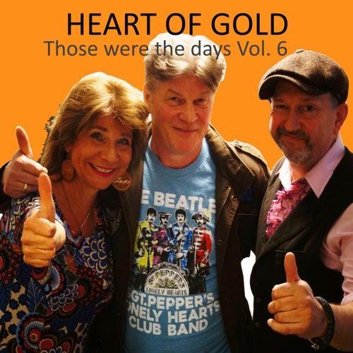 Those Were the Days, Vol. 6 von Heart Of Gold