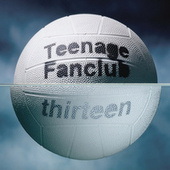 Thirteen von Teenage Fanclub