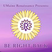 Be Right Back von UMaine Renaissance