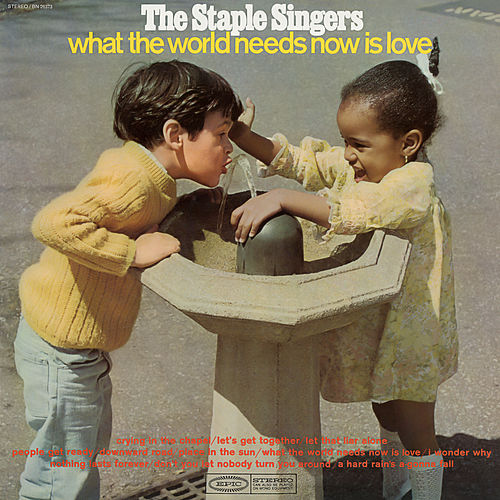 What the World Needs Now Is Love by The Staple Singers