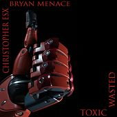 Toxic Wasted by Christopher eSX