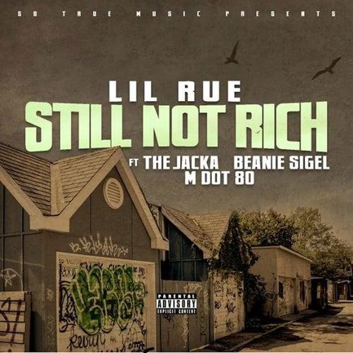Still Not Rich (feat. The Jacka, Beanie Sigel & MDot80) by Lil Rue