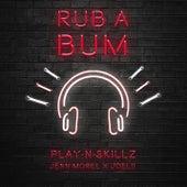 Rub A Bum de Play-N-Skillz