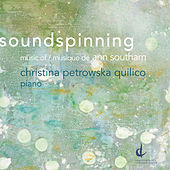 Soundspinning: Music of Ann Southam by Christina Petrowska Quilico