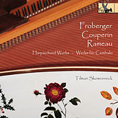 Froberger, Couperin & Rameau: Harpsichord Works by Tilman Skowroneck