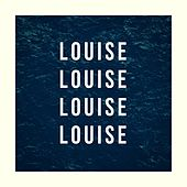 Louise, Louise, Louise, Louise by Chris Robley