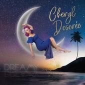 Dreamy by Cheryl Deserée