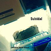 Suicidal by Christina Marie Kirsch