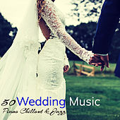 Wedding Music – 50 Piano Chillout & Jazz for The Wedding Day, First Dance Wedding Party and Honeymoon de Various Artists