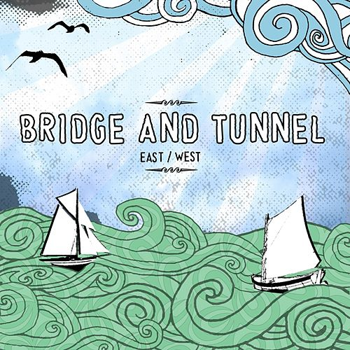 East / West by Bridge & Tunnel