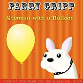 Sherman With A Balloon by Parry Gripp