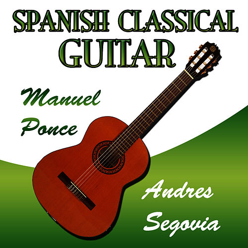 Spanish Clasical Guitar Manuel Ponce by Andres Segovia