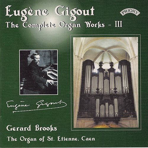 Complete Organ Works of Eugene Gigout - Vol 3 - The Cavaille-Coll Organ of St. Etienne, Caen, France by Gerard Brooks