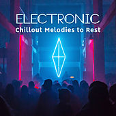 Electronic Chillout Melodies to Rest von Ibiza Chill Out