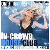 In-Crowd House Club (Presented By A.C.K.) (Specific House Music Selection) von Various Artists