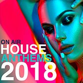 On Air House Anthems 2018 by Various Artists