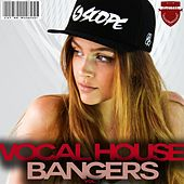 Vocal House Bangers, Vol. 1 by Various Artists