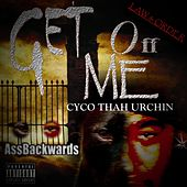 Get Off Me by Cyco Thah Urchin