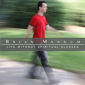 Life Without Spritual Glasses by Brian Mangum