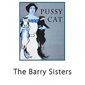 Pussy Cat by Barry Sisters