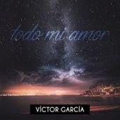 Todo Mi Amor de Victor Garcia