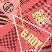 Love Trial (incl Remixes) by G-Roy