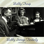 Bobby Swings Tenderly (Remastered 2018) by Bobby Troup