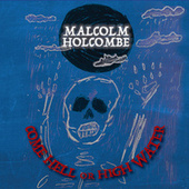 Come Hell or High Water by Malcolm Holcombe