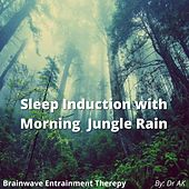 Brainwave Entrainment Sleep Induction with Morning Jungle Rain by Drak