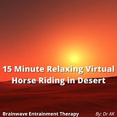 Brainwave Entrainment 15 Minute Relaxing Virtual Horse Riding in Desert by Drak