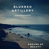 Dreams of Beauty van Blurred Artillery