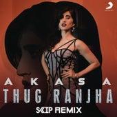 Thug Ranjha (DJ Skip Remix) de Akasa