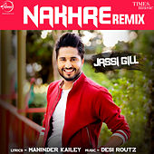 Nakhre (Remix) - Single by Jassi Gill
