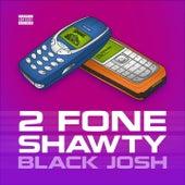 2 Fone Shawty by Black Josh