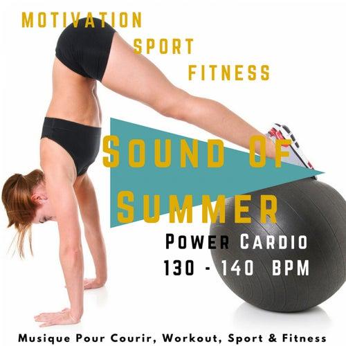 Sound of Summer Power Cardio 130 - 140 Bpm (Musique Pour Courir, Workout, Sport & Fitness) by Motivation Sport Fitness