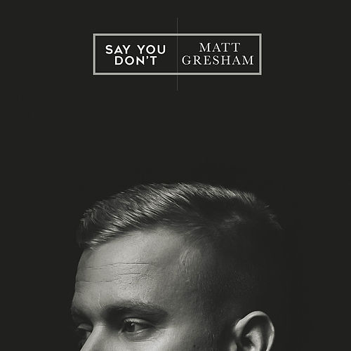 Say You Don't by Matt Gresham
