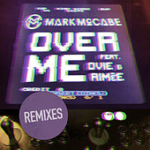Over Me (Remixes) by Mark McCabe