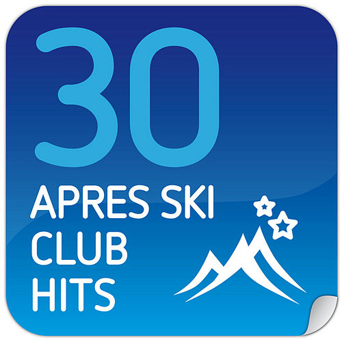 30 Apres Ski Club Hits by Various Artists