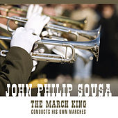 The March King Conducts His Own Marches And Other Favorites (An Historical Recording) de John Philip Sousa