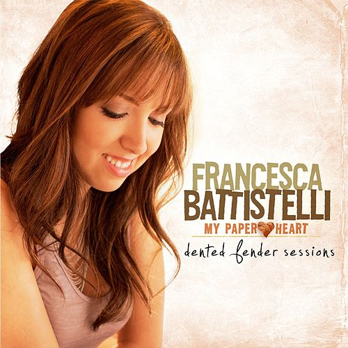 My Paper Heart: Dented Fender Sessions by Francesca Battistelli