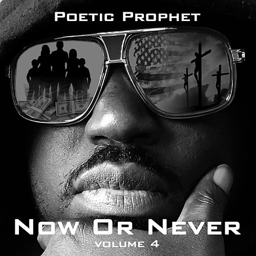 Now or Never, Vol. 4 by Poetic Prophet