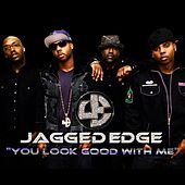 You Look Good With Me by Jagged Edge