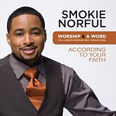 Worship And A Word: According To Your Faith by Smokie Norful