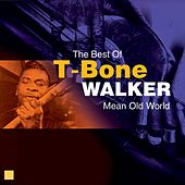 Mean Old World (The Best Of) by T-Bone Walker