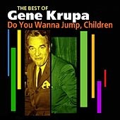 Do You Wanna Jump, Children (Best Of) de Gene Krupa